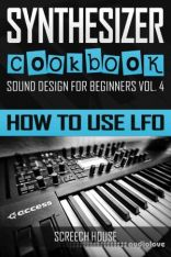 SYNTHESIZER COOKBOOK: How to Use LFO (Sound Design for Beginners)