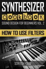 SYNTHESIZER COOKBOOK: How to Use Filters (Sound Design for Beginners)