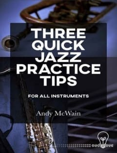 Andy McWain Three Quick Jazz Practice Tips for all instruments