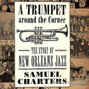 A Trumpet Around the Corner The Story of New Orleans Jazz American Made Music