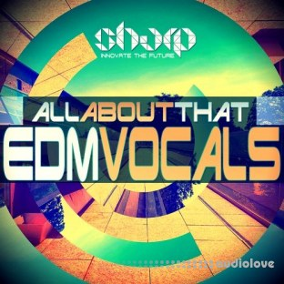 Sharp All About That EDM Vocals