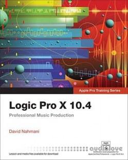 Logic Pro X 10.4 Apple Pro Training Series: Professional Music Production
