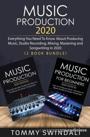 Music Production 2020: Everything You Need To Know About Producing Music, Studio Recording, Mixing, Mastering and Songwriting in 2020
