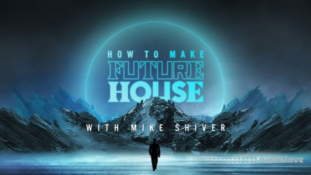 Sonic Academy How To Make Future House with Mike Shiver