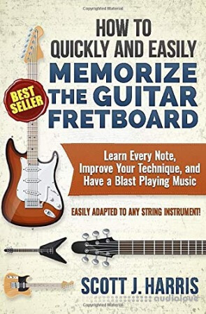 How to Quickly and Easily Memorze the Guitar Fretboard