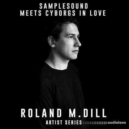 Samplesound Meets Cyborgs In Love Artist Series Roland M.Dill