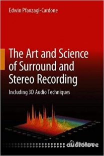 The Art and Science of Surround and Stereo Recording: Including 3D Audio Techniques
