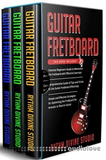 Guitar Fretboard: 3 in 1- Beginner's Guide+ Tips and Tricks+ Simple and Effective Strategies for Optimizing the Fretboard