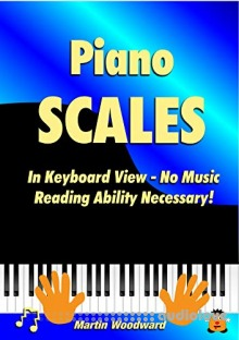 Piano Scales In Keyboard View - No Music Reading Ability Necessary!