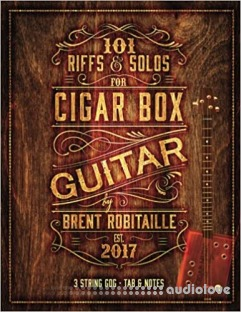 101 Riffs and Solos for Cigar Box Guitar: Essential Lessons for 3 String Slide Cigar Box Guitar!