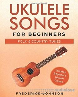 Ukulele Songs For Beginners: Folk and Country Tunes