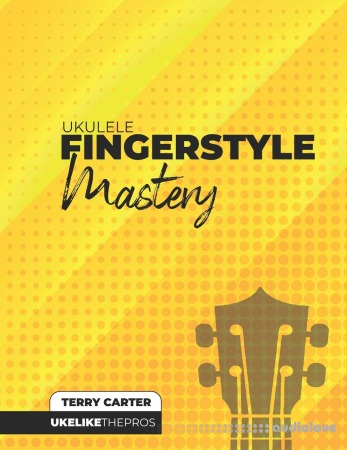 Ukulele Fingerstyle Mastery: Uke Like The Pros