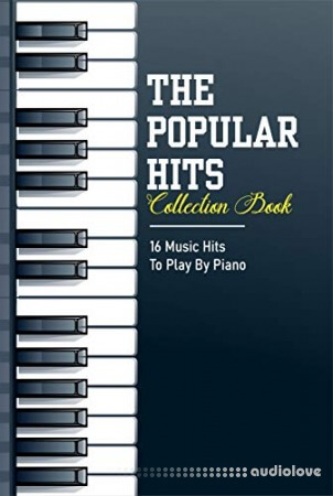 The Popular Hits Collection Book: 16 Music Hits To Play By Piano: Piano Sheet Music