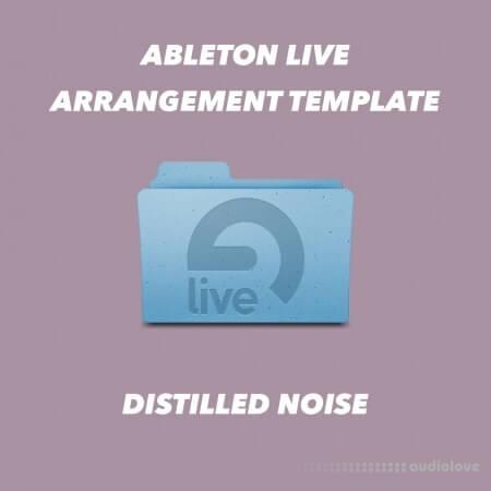Distilled Noise Ableton Live 10.1 Arrangement Template