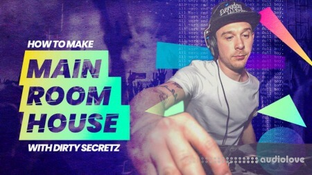 Sonic Academy How To Make Main Room House with Dirty Secretz