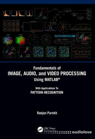 Fundamentals of Image, Audio and Video Processing Using MATLAB®: With Applications to Pattern Recognition