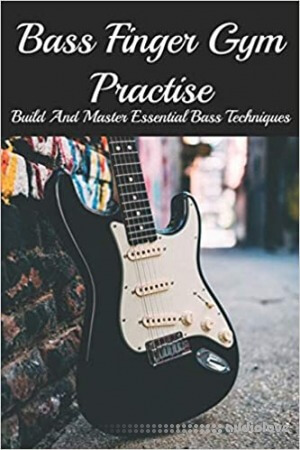 Bass Finger Gym Practise: Build And Master Essential Bass Techniques: Bass Guitar Techniques