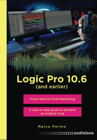 Logic Pro 10.6 (and earlier): From idea to Final Mastering with 1750 illustrated step - Compatible with all previous versions