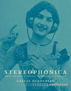 Stereophonica: Sound and Space in Science, Technology, and the Arts