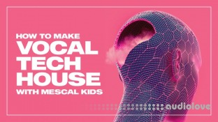Sonic Academy How To Make Vocal Tech House with Mescal Kids