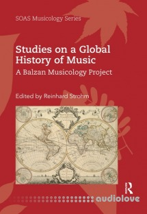 Studies on a Global History of Music: A Balzan Musicology Project