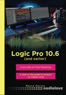 Logic Pro 10.6 (and earlier): From idea to Final Mastering, with 1750 illustrated step - Compatible with all previous versions