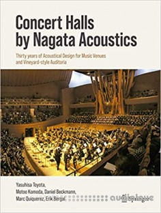 Concert Halls by Nagata Acoustics: Thirty Years of Acoustical Design for Music Venues and Vineyard-Style Auditoria