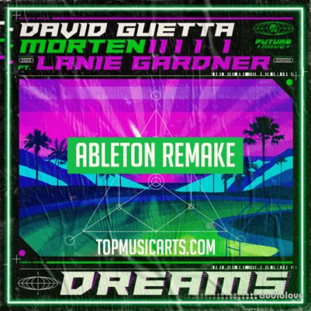 Top Music Arts David Guetta and MORTEN (Feat Lanie Gardner) Dreams Ableton Remake (Dance Template)