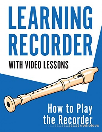 Learning Recorder: How to Play the Recorder (With Video Lessons)