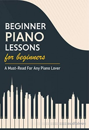 Beginner Piano Lessons For Beginners: A Must-Read For Any Piano Lover: Music Theory For Beginners Worksheets