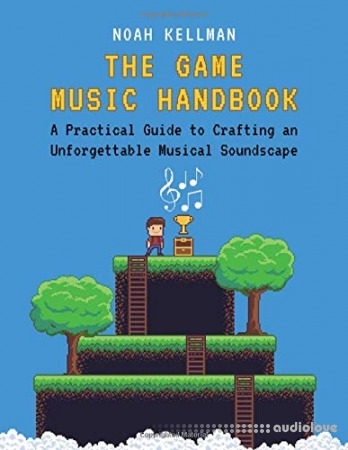 The Game Music Handbook: A Practical Guide to Crafting an Unforgettable Musical Soundscape