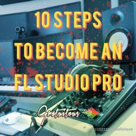 GratuiTous 10 Steps to Become an FL Studio Pro