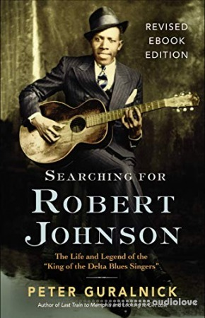 "Robert Johnson: The Life and Legend of the ""King of the Delta Blues Singers"""