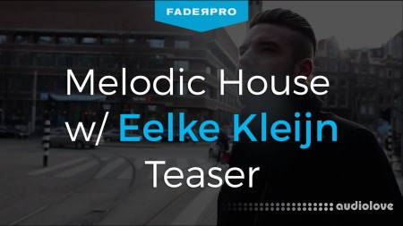 FaderPro Making Melodic House with Eelke Kleijn