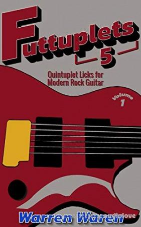Quintuplet Licks for Modern Rock Guitar: Vol. 1 (Futtuplets)