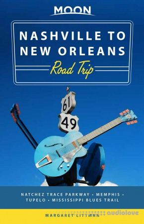 Moon Nashville to New Orleans Road Trip: Hit the Road for the Best Southern Food and Music Along the Natchez Trace 2nd edition
