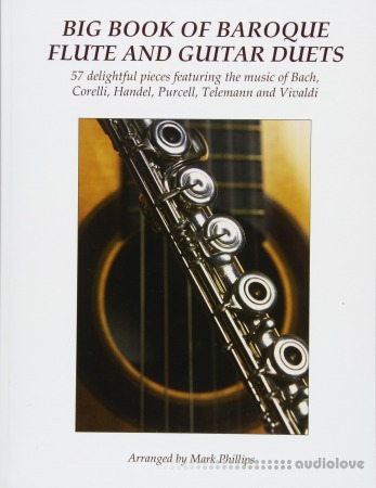 Big Book of Baroque Flute and Guitar Duets: 57 delightful pieces featuring the music of Bach Corelli Handel Purcell