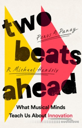 Two Beats Ahead: What Musical Minds Teach Us About Innovation