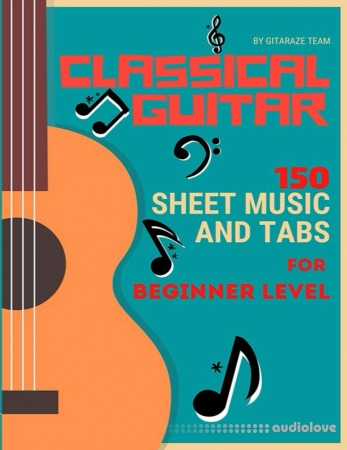 Classical Guitar: 150 Sheet Music and TABs for Beginner Level