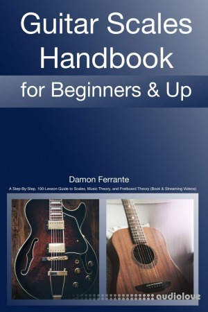 Guitar Scales Handbook: A Step-By-Step, 100-Lesson Guide to Scales, Music Theory, and Fretboard Theory (Book & Videos)