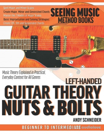 Left-Handed Bass Guitar Theory Nuts & Bolts: Music Theory Explained in Practical, Everyday Context for All Genres