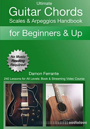 Ultimate Guitar Chords, Scales & Arpeggios Handbook: 240 Lessons For All Levels: Book & Streaming Video Course