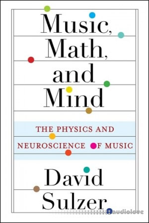Music Math and Mind: The Physics and Neuroscience of Music