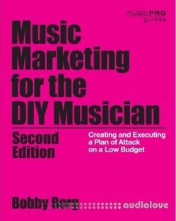 Music Marketing for the DIY Musician: Creating and Executing a Plan of Attack on a Low Budget (Music Pro Guides), 2nd Edition