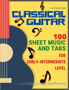 Classical Guitar: 100 Sheet Music and TABs for Early-Intermediate Level