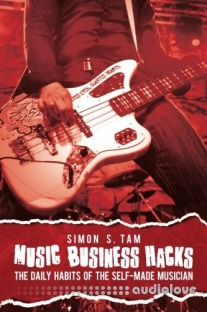 Music Business Hacks: The Daily Habits of the Self-Made Musician