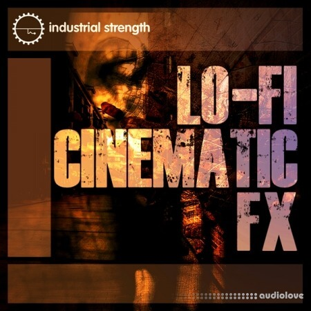 Industrial Strength Lo-Fi Cinematic FX
