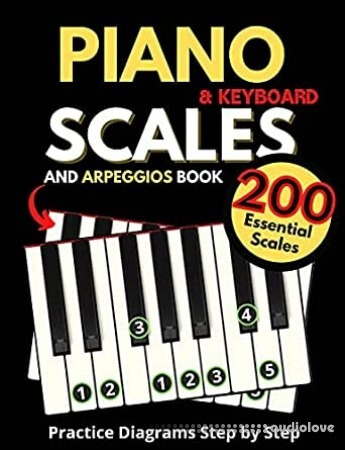 Piano & Keyboard Scales and Arpeggios Book, Practice Diagrams Step by Step: Fundamentals of Piano Practices