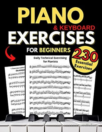 Piano & Keyboard Exercises for Beginners Daily Technical Exercising for Pianists: 230 Essential Exercises with Scales