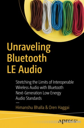 Unraveling Bluetooth LE Audio Stretching the Limits of Interoperable Wireless Audio with Bluetooth Next-Generation Low Energy Audio Standards
